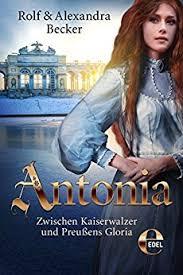 Antonia - Zwischen Kaiserwalzer und Preußens Gloria