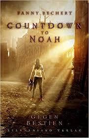 Countdown to Noah 1 - Gegen Bestien von Fanny Bechert