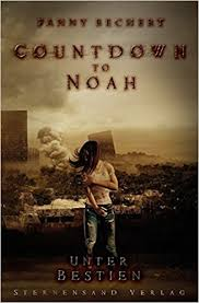 Countdown to Noah 2 - Unter Bestien von Fanny Bechert