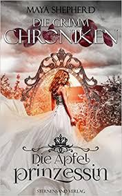 Die Apfelprinzessin - Die Grimm-Chroniken 1 von Maya Shepherd