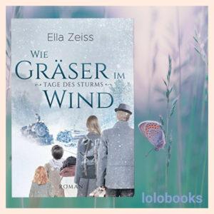 Tage des Sturms 1 - Wie Gräser im Wind von Ella Zeiss