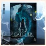 Soulcatcher - Das Vermächtnis der Gefährten von Lena Knodt