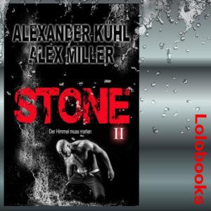 Stone 2 – Die Himmel muss warten von Alexander Kühl und Alex Miller