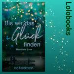 Bis wir das Glück finden - Woodlake Love 1 von Ina Nordmann