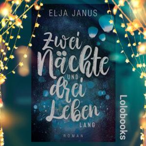 Zwei Nächte und drei Leben lang von Elja Janus