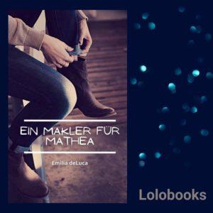 Ein Makler für Mathea Verliebte Kurzgeschichten Band 1 von Emilia deLuca
